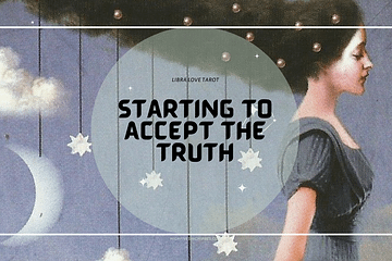 Libra Love Tarot - Starting to Accept the Truth