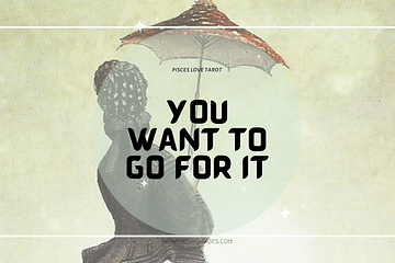 Pisces Love Tarot (Oct 2021) - You Want to Go For It